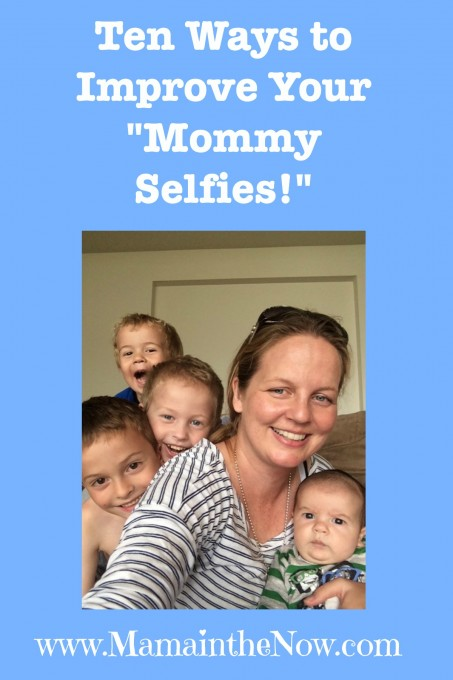 "Ten Ways to Improve Your ""Mommy Selfies"""