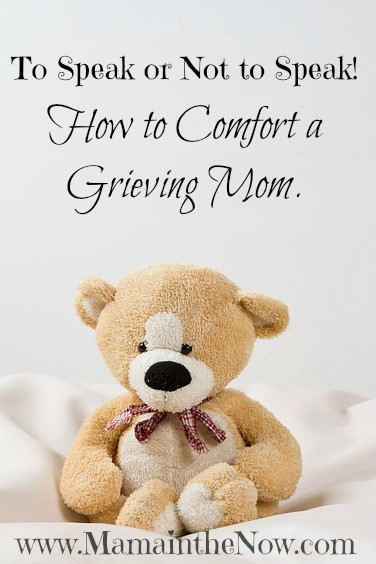 To Speak or Not to Speak. How to Comfort a Grieving Mom