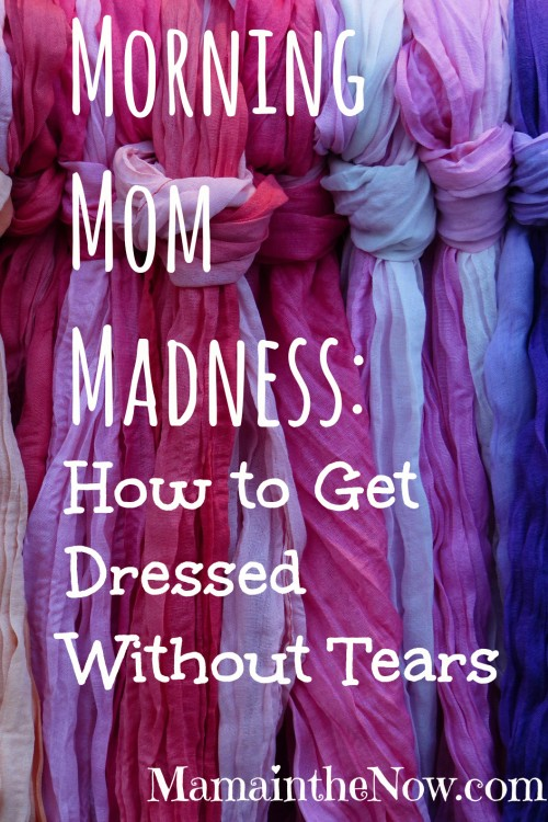 Morning Mom Madness: How to Get Dressed Without Tears
