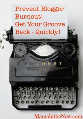 Prevent Blogger Burnout. Get your groove back - quickly!