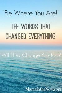 """Be Where You Are!"": The words that changed everything. Will they change you too?"