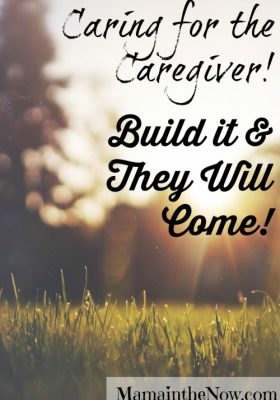 Caring for the Caregiver. Build it and they will come!