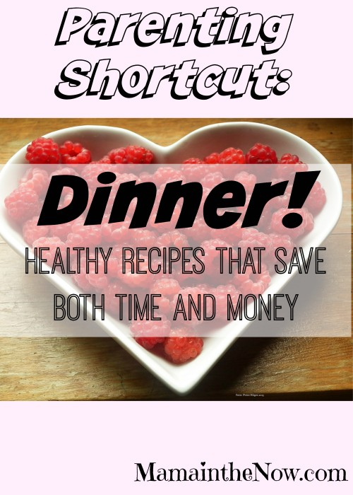 Parenting Shortcut: Dinner! Healthy recipes that save both time and money