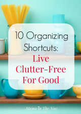 Ten Organizing Shortcuts: Live Clutter-Free for Good!