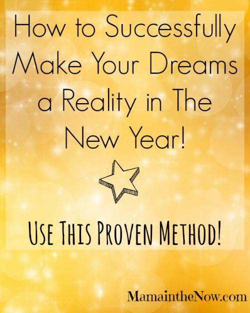How to successfully make your dreams a reality in the New Year! Use this proven method!