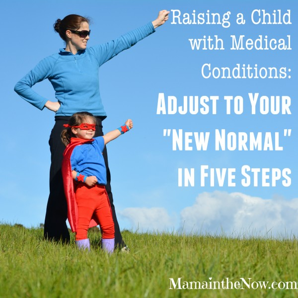 Raising a Child with Medical Conditions Adjust to Your New Normal in Five Steps
