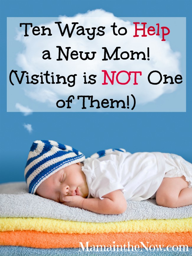 Ten Ways to HELP a New Mom! Visiting is NOT One of Them!