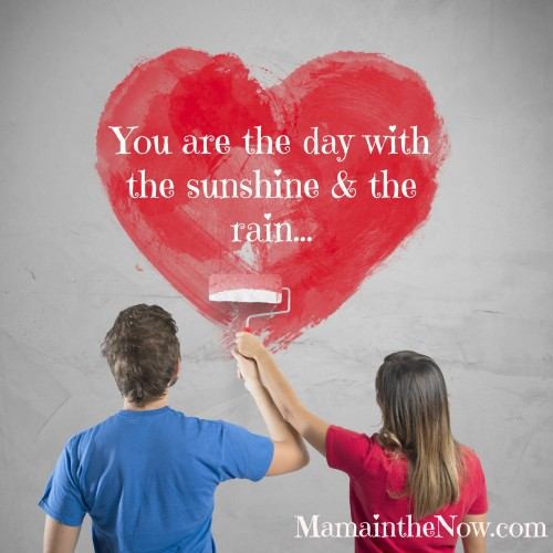 You are the day with the sunshine and the rain