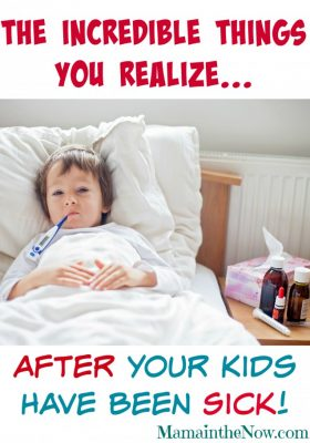 The incredible things you realize AFTER your kids have been sick!