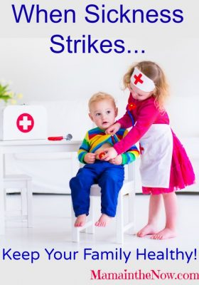 When Sickness Strikes, Keep Your Family Healthy!