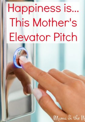 Happiness is... This Mother's Elevator Pitch