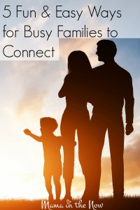 5 fun and easy ways for busy families to connect. Improve your family time with these easy to implement ideas!