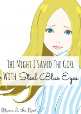 The Night I Saved The Girl With Steel Blue Eyes