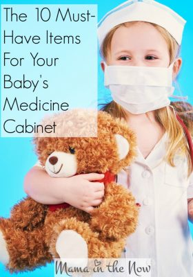 The 10 must-have items for your baby's medicine cabinet. Tips and tricks from a mother of four. Preparing new moms and veteran moms for baby's first cold and fevers.