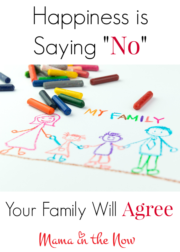 "Happiness is saying ""NO"" - to someone other than your family! This is a must-read for over-scheduled moms and busy families. You need to read this encouraging and empowering post on how to win at motherhood and parenting."