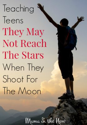 Teaching teens they may not reach the stars when they shoot for the moon. Valuable life lesson and parenting tips for teens.
